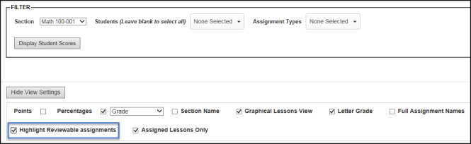 Filter by section, students, and assignment types. Can select display student scores button below those filter options. Hide view settings button is above more options you can check off, including points, percentages, grade, section name, graphical lessons view, letter grade, and full assignment names. Select the option below those, highlight reviewable assignments.