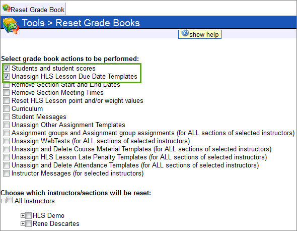 Reset items in your Grade Book. Choose the instructors to reset and the Grade Book actions to be performed, such as resetting the curriculum, point values, start and end dates, and instructor messages.
