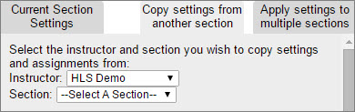 The course copy tool allows you to copy settings from another section. Select the instructor and section you wish to copy settings and assignments from.