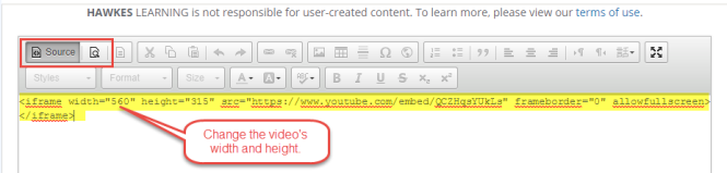 """Hawkes Learning's Learn Screen Notes is shown. Within the menu of formatting and content options at the top, the Source button is selected with the number 1 next to it. Below that, the number 2 is next to the video code that is now pasted within the field. A call-out next to the code says, """"Change width and height of video,"""" pointing to the area in the code to do so."""