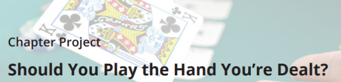 Chapter project: should you play the hand you're dealt?