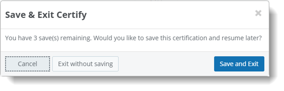 Save and Exit Certify. You have three saves remaining. Would you like to save this certification and resume later?